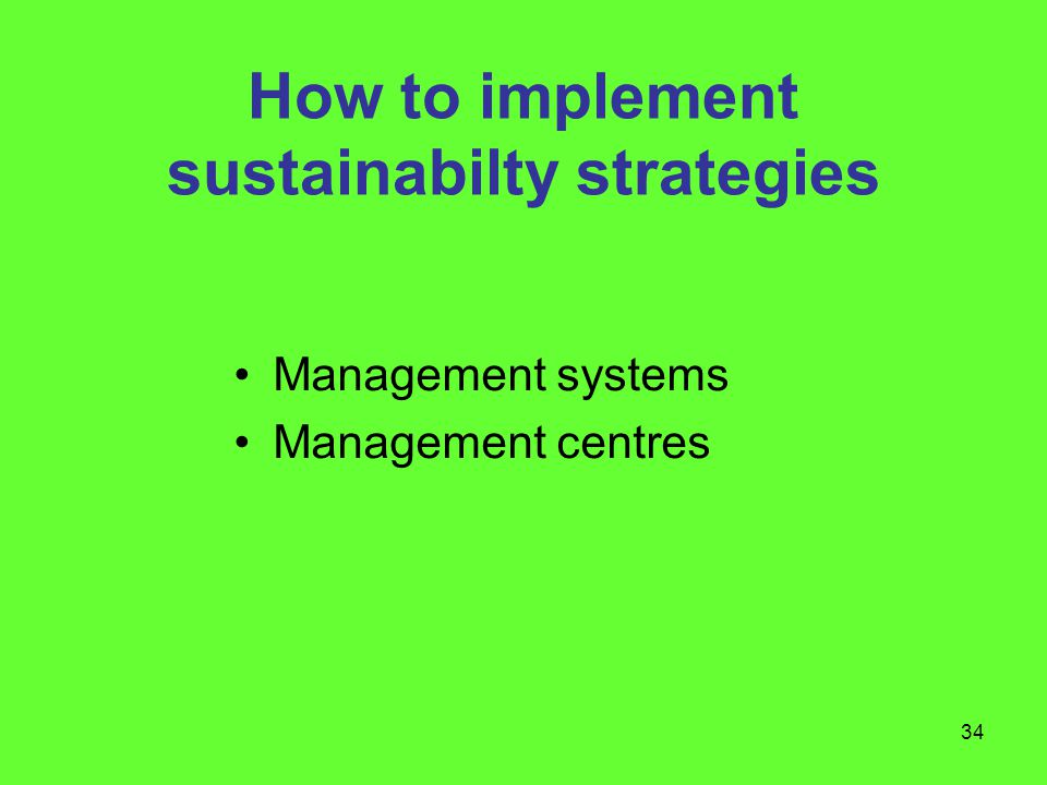 34 How to implement sustainabilty strategies Management systems Management centres