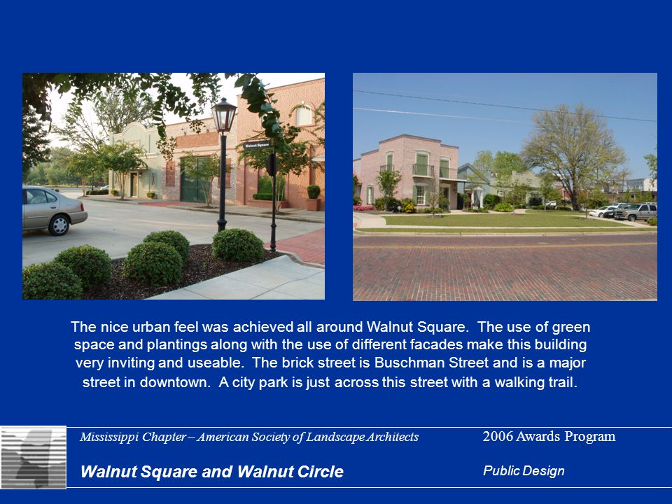 Mississippi Chapter – American Society of Landscape Architects 2006 Awards Program Walnut Square and Walnut Circle Public Design The nice urban feel w
