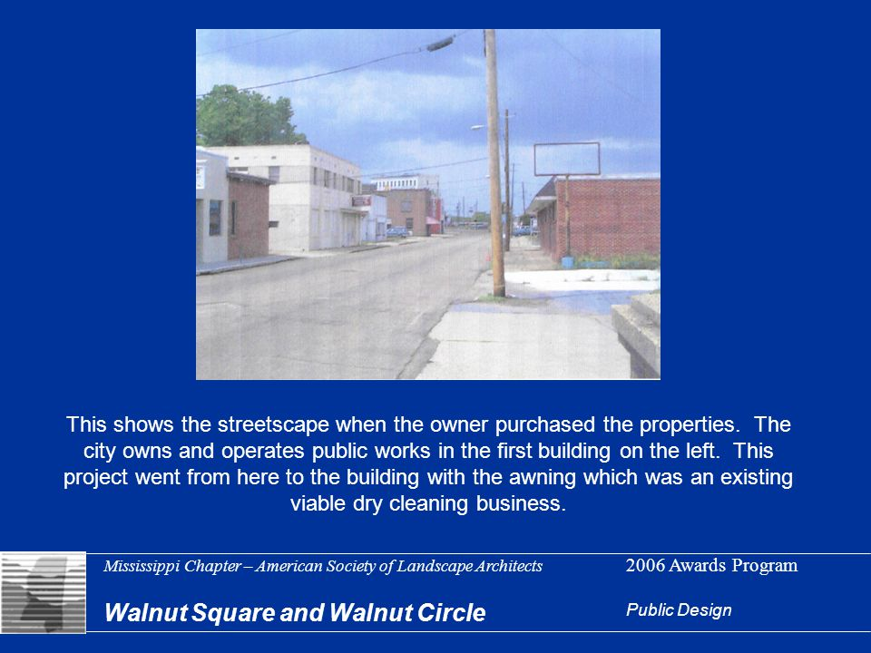 Mississippi Chapter – American Society of Landscape Architects 2006 Awards Program Walnut Square and Walnut Circle Public Design This shows the street