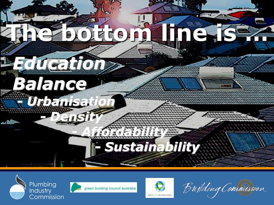 The bottom line is … EducationBalance - Urbanisation - Urbanisation - Density - Density - Affordability - Affordability - Sustainability - Sustainability