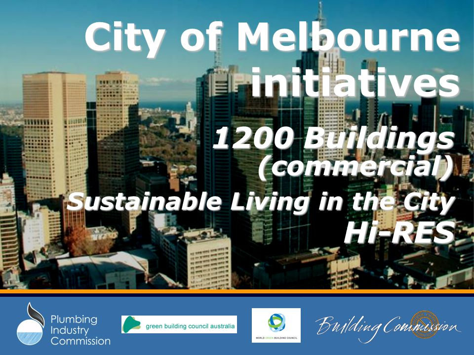 City of Melbourne initiatives 1200 Buildings (commercial) 1200 Buildings (commercial) Sustainable Living in the City Sustainable Living in the City Hi-RES Hi-RES