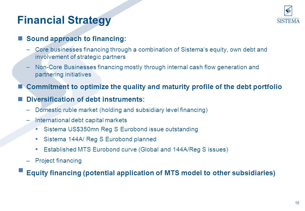 18 Financial Strategy Sound approach to financing: –Core businesses financing through a combination of Sistemas equity, own debt and involvement of st