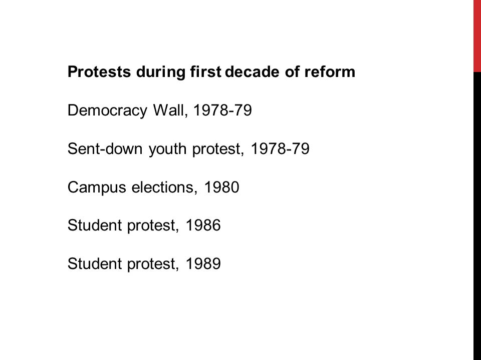Protests during first decade of reform Democracy Wall, 1978-79 Sent-down youth protest, 1978-79 Campus elections, 1980 Student protest, 1986 Student protest, 1989