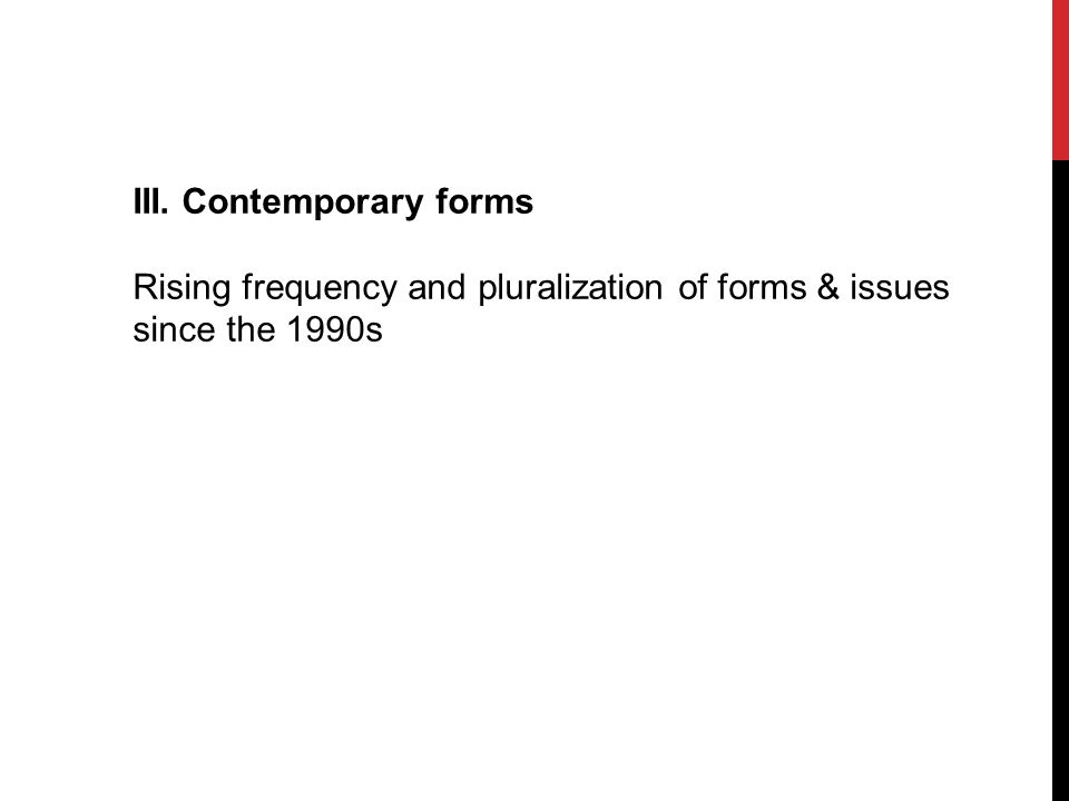III. Contemporary forms Rising frequency and pluralization of forms & issues since the 1990s