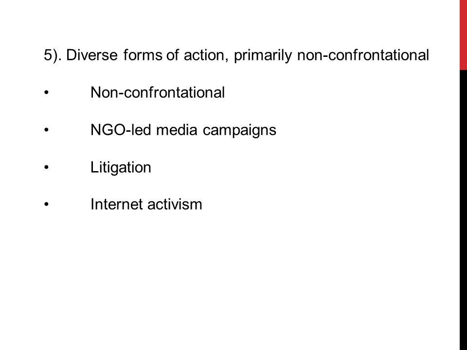 5). Diverse forms of action, primarily non-confrontational Non-confrontational NGO-led media campaigns Litigation Internet activism
