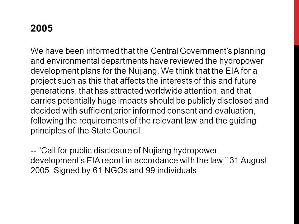 2005 We have been informed that the Central Governments planning and environmental departments have reviewed the hydropower development plans for the Nujiang.