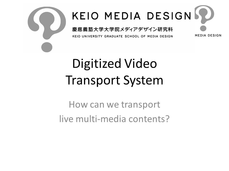 Digitized Video Transport System How can we transport live multi-media contents?