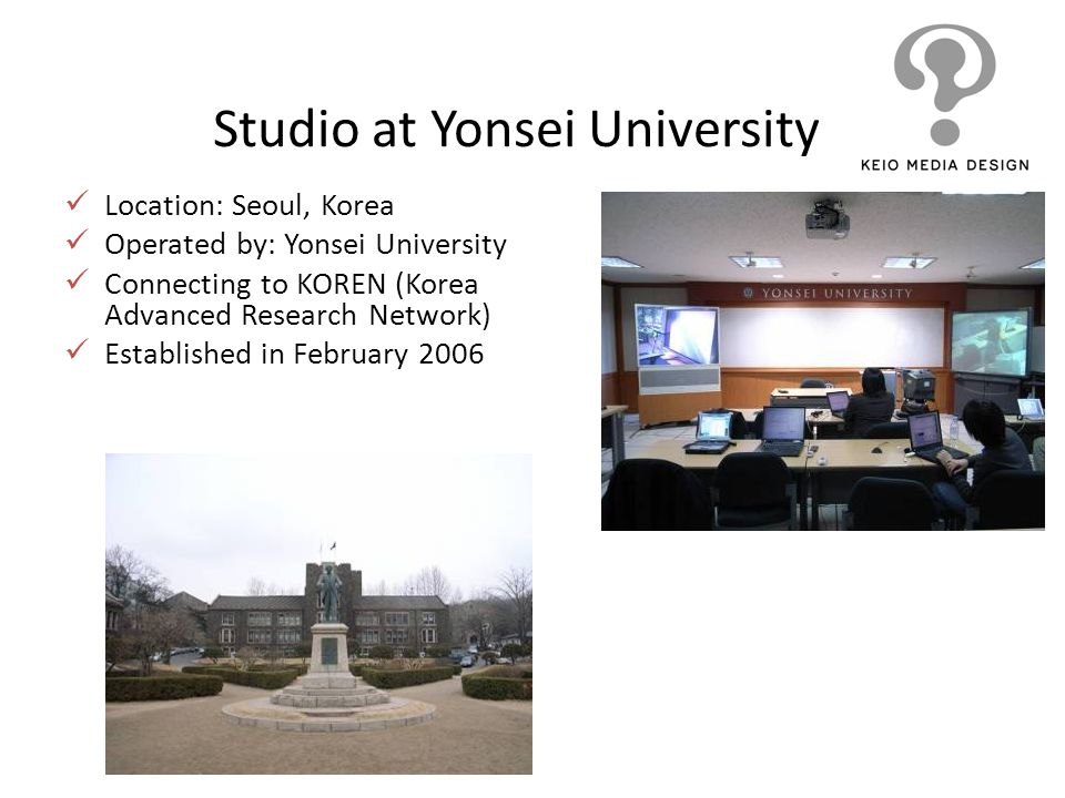 Studio at Yonsei University Location: Seoul, Korea Operated by: Yonsei University Connecting to KOREN (Korea Advanced Research Network) Established in