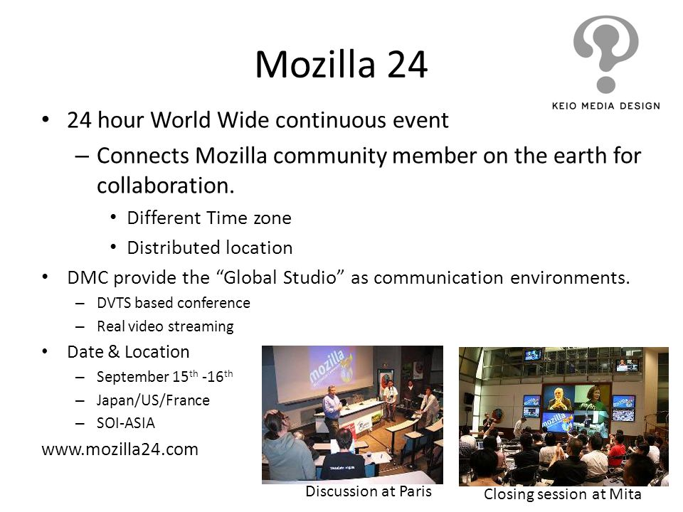 Mozilla 24 24 hour World Wide continuous event – Connects Mozilla community member on the earth for collaboration. Different Time zone Distributed loc