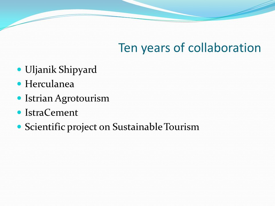 Ten years of collaboration Uljanik Shipyard Herculanea Istrian Agrotourism IstraCement Scientific project on Sustainable Tourism