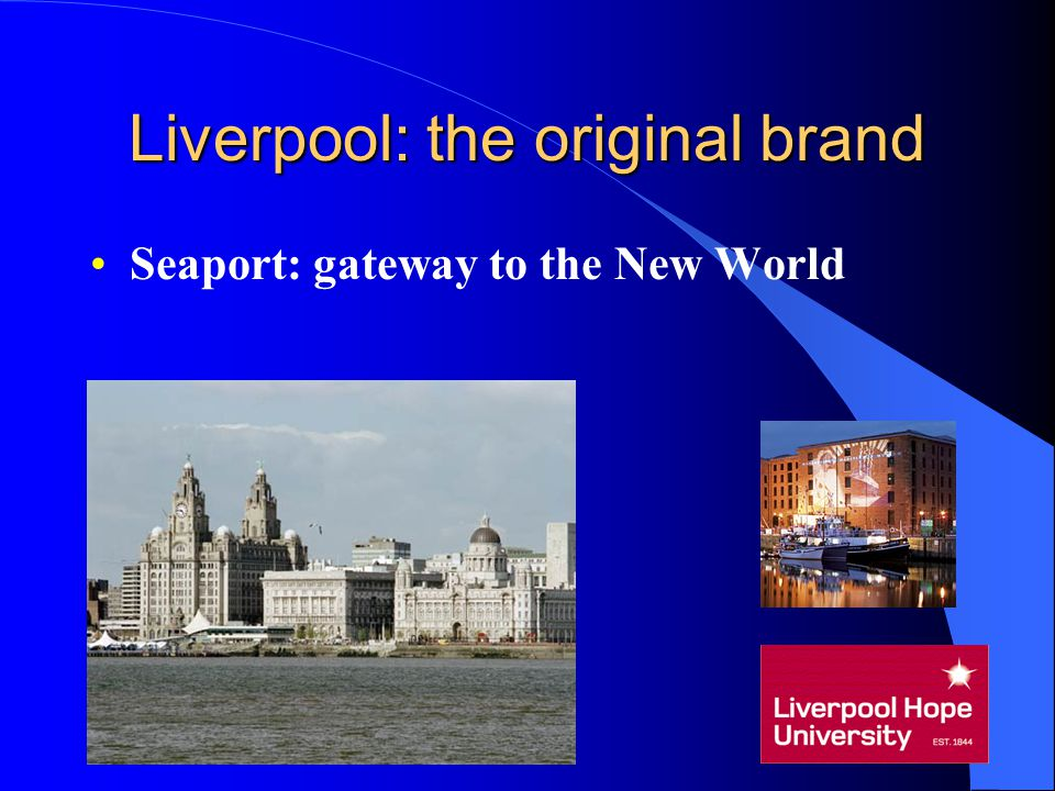Liverpool: the original brand Seaport: gateway to the New World