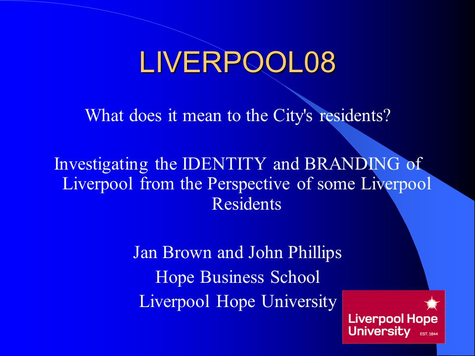 LIVERPOOL08 What does it mean to the City's residents? Investigating the IDENTITY and BRANDING of Liverpool from the Perspective of some Liverpool Res