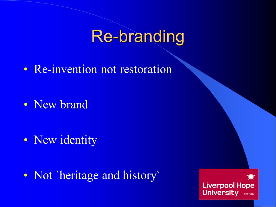 Re-branding Re-invention not restoration New brand New identity Not `heritage and history`