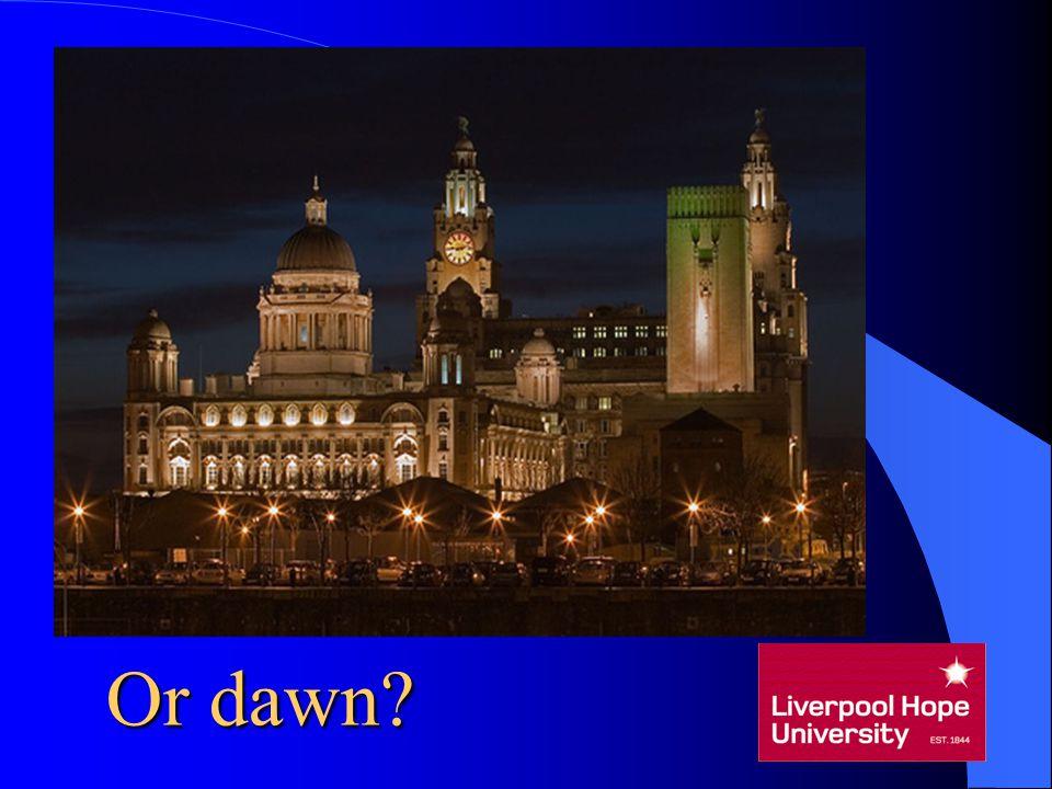 Or dawn?