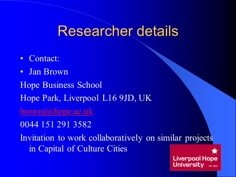 Researcher details Contact: Jan Brown Hope Business School Hope Park, Liverpool L16 9JD, UK brownj@hope.ac.uk 0044 151 291 3582 Invitation to work col