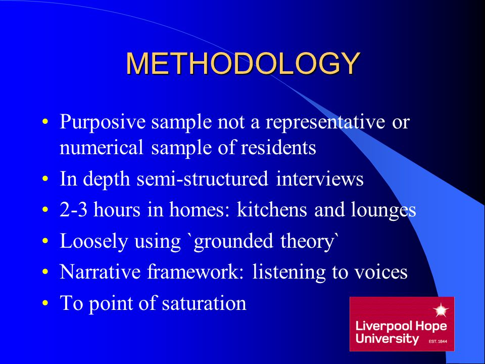 METHODOLOGY Purposive sample not a representative or numerical sample of residents In depth semi-structured interviews 2-3 hours in homes: kitchens an