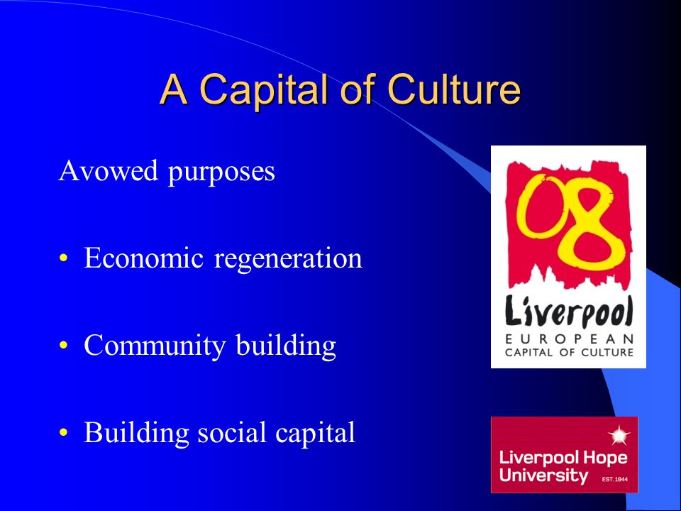 A Capital of Culture Avowed purposes Economic regeneration Community building Building social capital