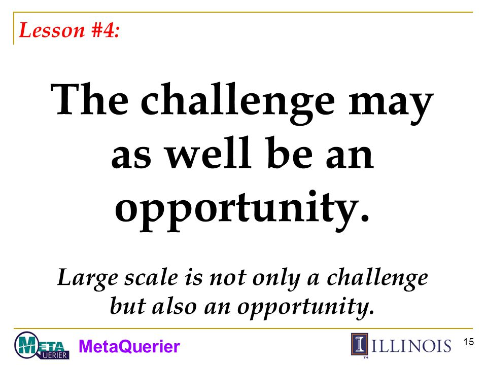 MetaQuerier 15 Lesson #4: The challenge may as well be an opportunity.