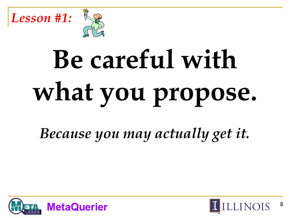 MetaQuerier 8 Lesson #1: Be careful with what you propose. Because you may actually get it.