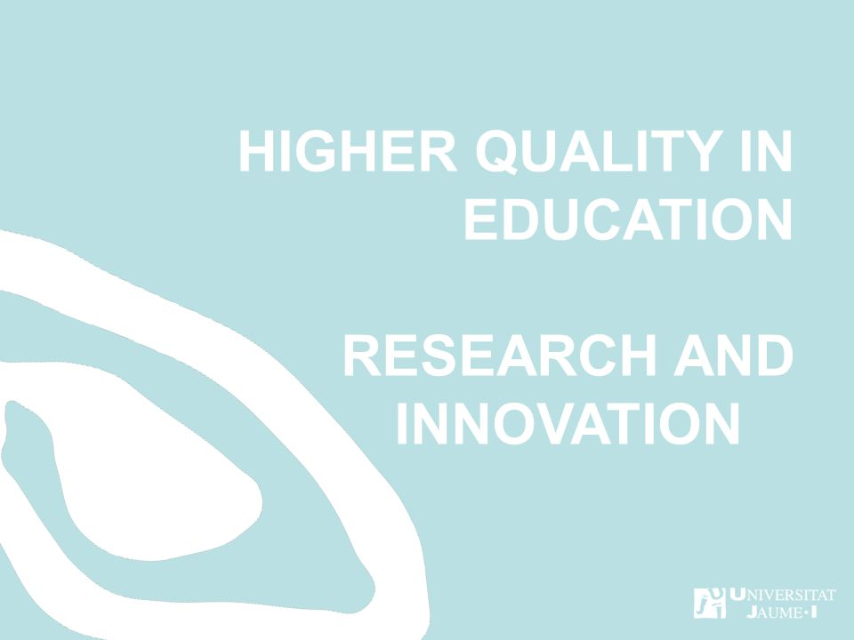RESEARCH AND INNOVATION HIGHER QUALITY IN EDUCATION