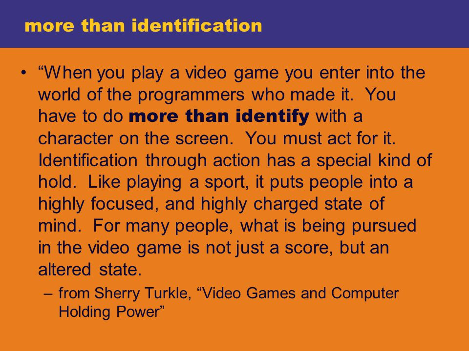 more than identification When you play a video game you enter into the world of the programmers who made it.