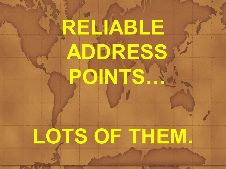 RELIABLE ADDRESS POINTS… LOTS OF THEM.