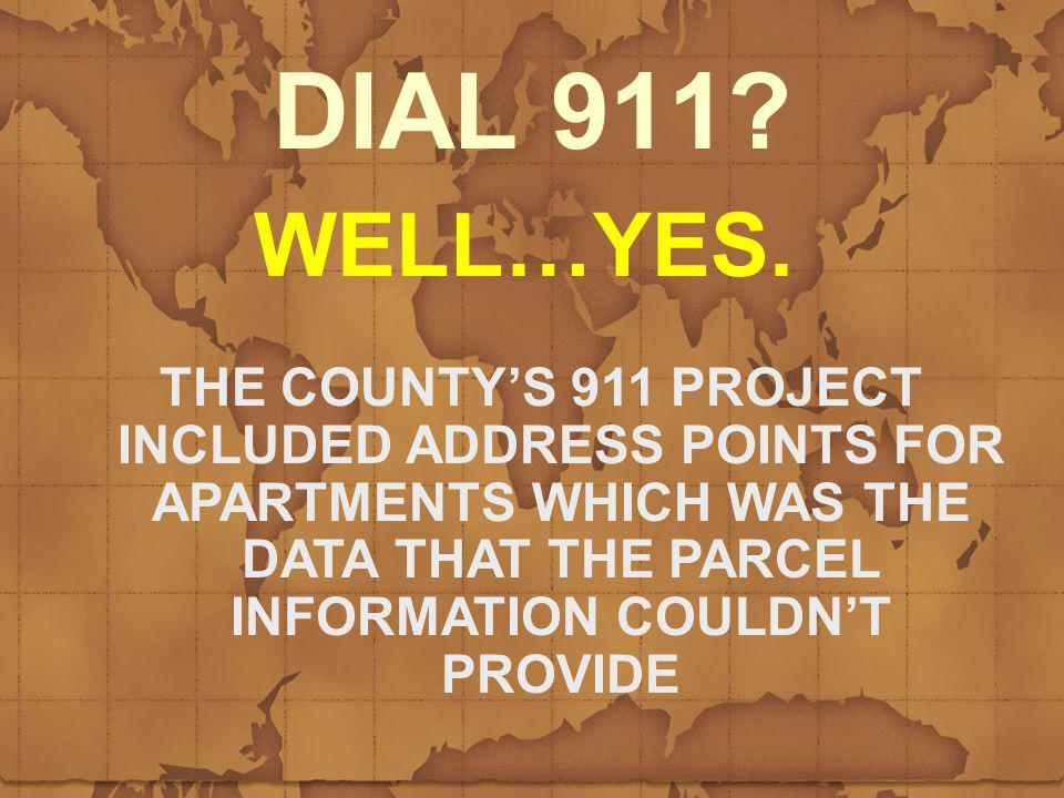 DIAL 911? WELL…YES. THE COUNTYS 911 PROJECT INCLUDED ADDRESS POINTS FOR APARTMENTS WHICH WAS THE DATA THAT THE PARCEL INFORMATION COULDNT PROVIDE