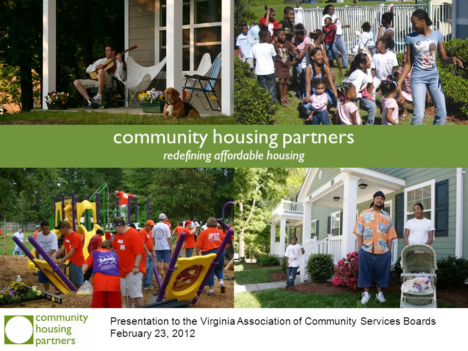 community housing partners redefining affordable housing Presentation to the Virginia Association of Community Services Boards February 23, 2012