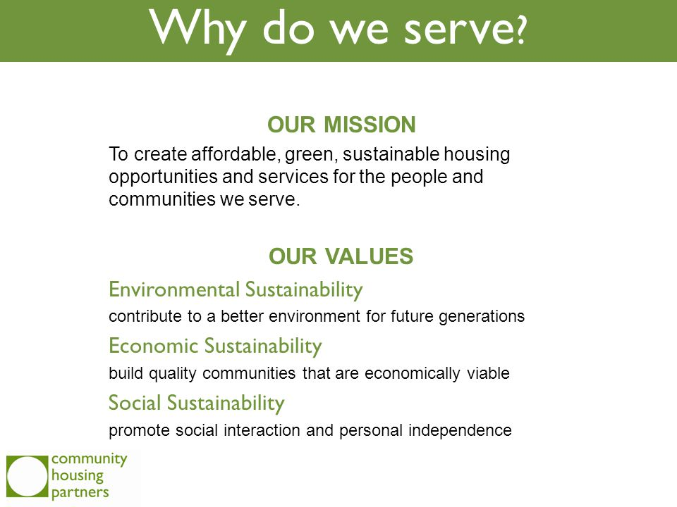 OUR MISSION To create affordable, green, sustainable housing opportunities and services for the people and communities we serve.