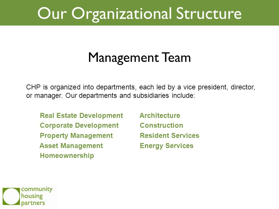 Our Organizational Structure Management Team CHP is organized into departments, each led by a vice president, director, or manager. Our departments an