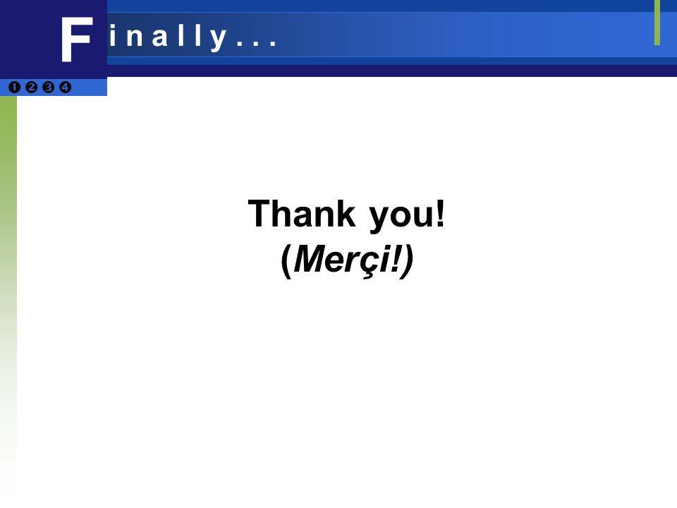 Thank you! (Merçi!) F i n a l l y...