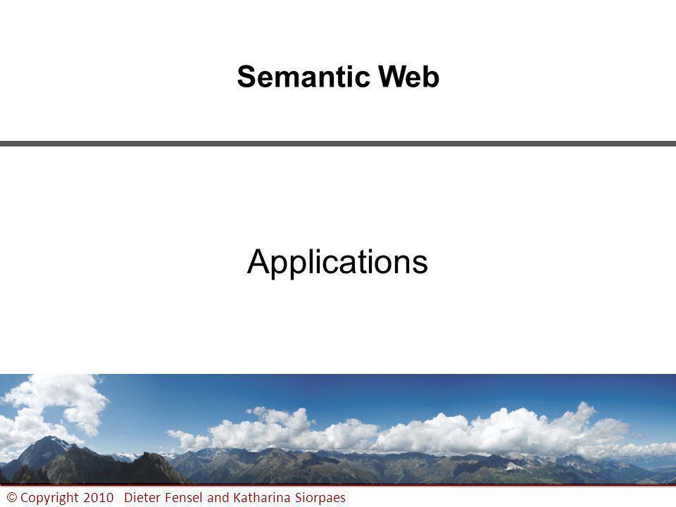www.sti-innsbruck.at 1 © Copyright 2010 Dieter Fensel and Katharina Siorpaes Semantic Web Applications