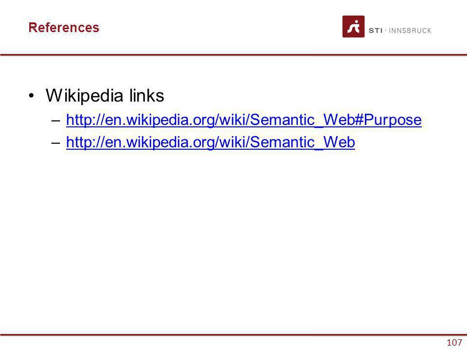 www.sti-innsbruck.at 107 References Wikipedia links –http://en.wikipedia.org/wiki/Semantic_Web#Purposehttp://en.wikipedia.org/wiki/Semantic_Web#Purpose –http://en.wikipedia.org/wiki/Semantic_Webhttp://en.wikipedia.org/wiki/Semantic_Web 107