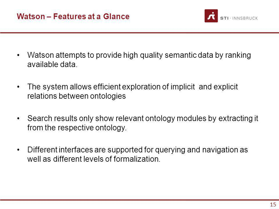 www.sti-innsbruck.at 15 Watson – Features at a Glance Watson attempts to provide high quality semantic data by ranking available data.