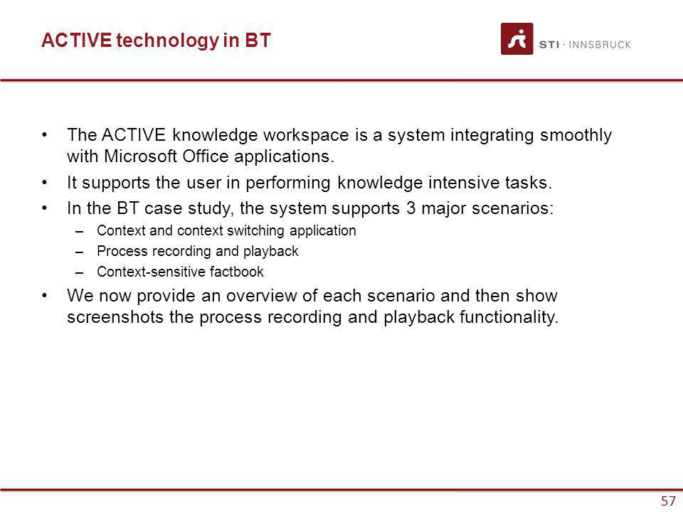 www.sti-innsbruck.at 57 ACTIVE technology in BT The ACTIVE knowledge workspace is a system integrating smoothly with Microsoft Office applications.