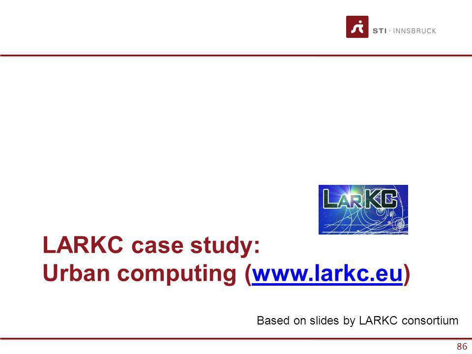 www.sti-innsbruck.at 86 LARKC case study: Urban computing (www.larkc.eu)www.larkc.eu 86 Based on slides by LARKC consortium