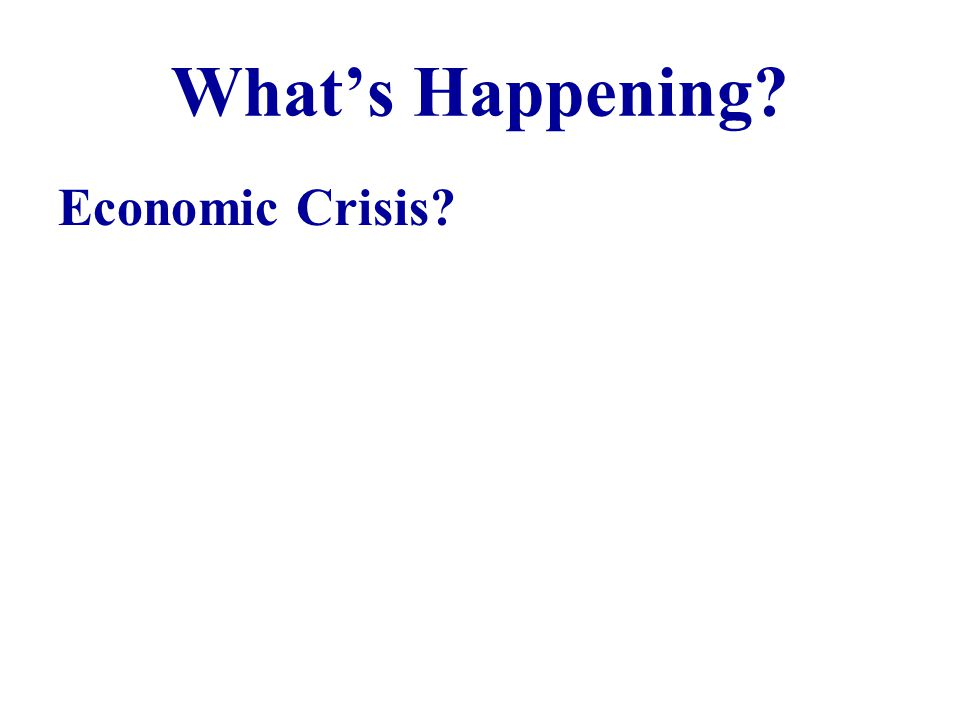 Whats Happening Economic Crisis