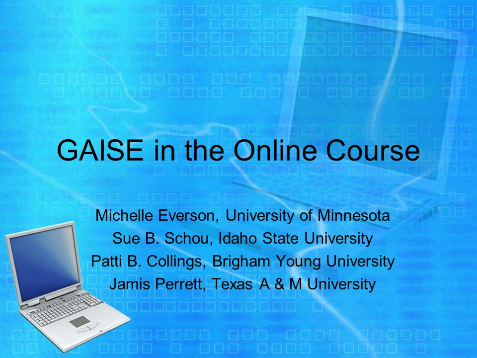 GAISE in the Online Course Michelle Everson, University of Minnesota Sue B.