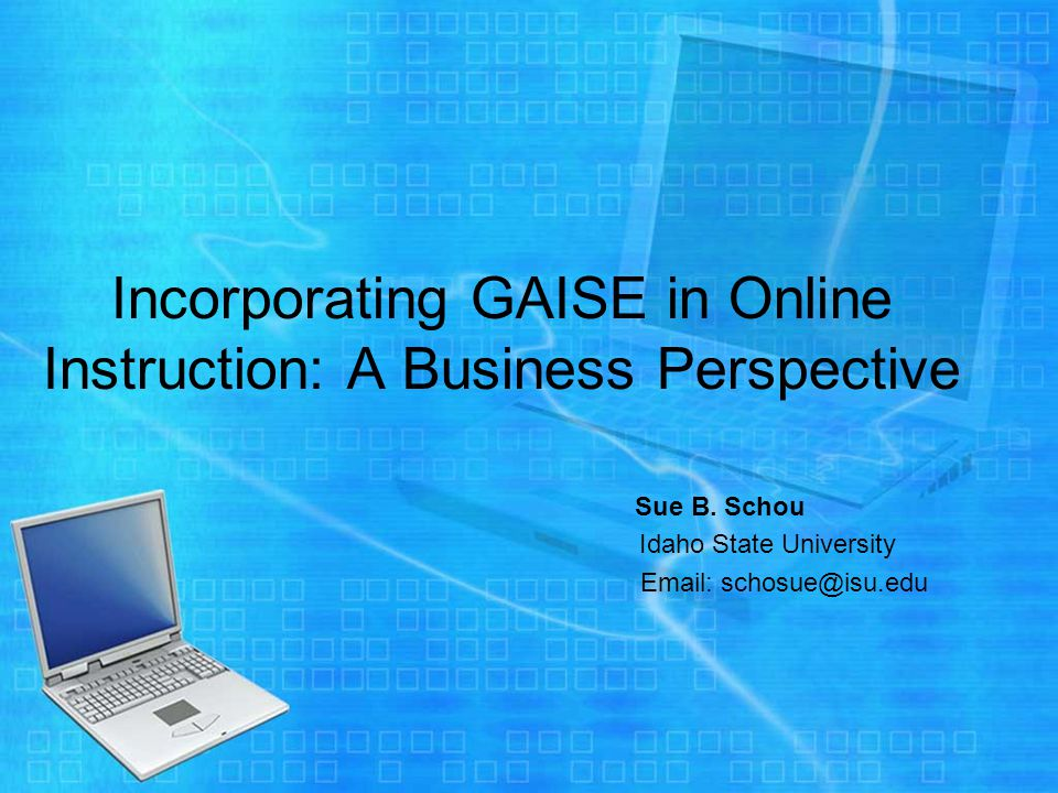 Incorporating GAISE in Online Instruction: A Business Perspective Sue B.