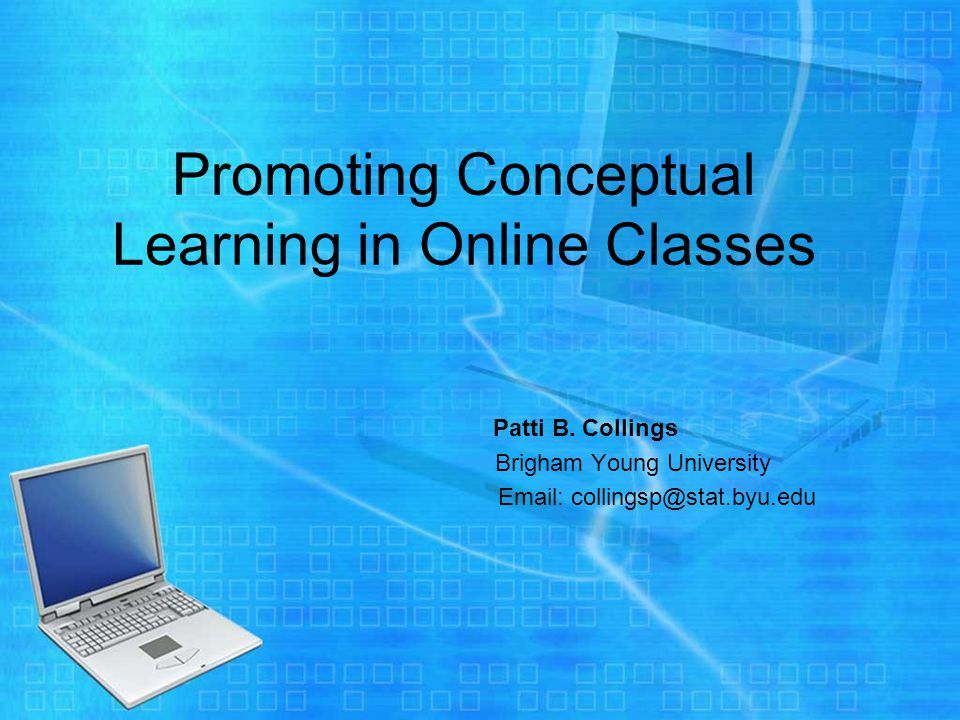 Promoting Conceptual Learning in Online Classes Patti B.