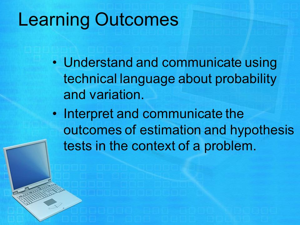 Understand and communicate using technical language about probability and variation.
