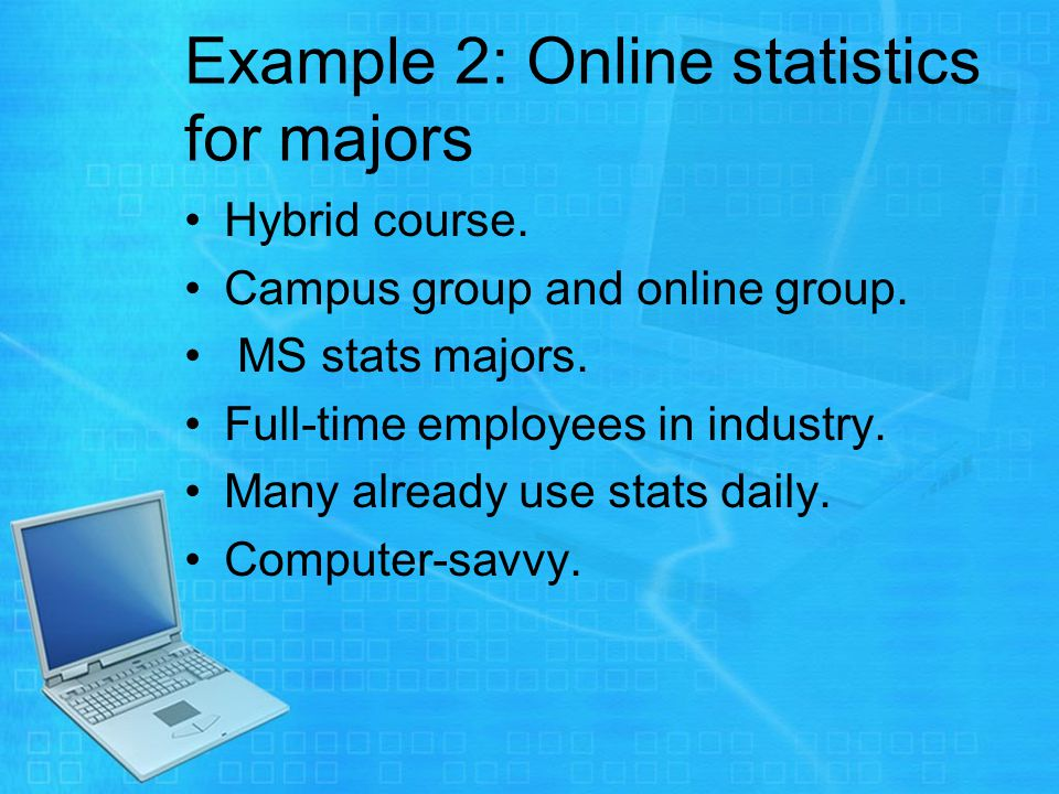 Example 2: Online statistics for majors Hybrid course.