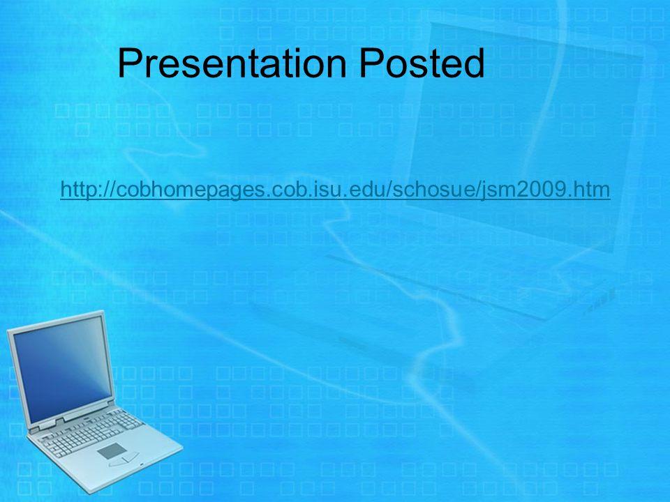 Presentation Posted http://cobhomepages.cob.isu.edu/schosue/jsm2009.htm