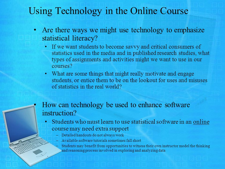 Using Technology in the Online Course Are there ways we might use technology to emphasize statistical literacy.