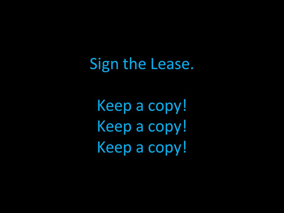 Sign the Lease. Keep a copy! Keep a copy! Keep a copy!