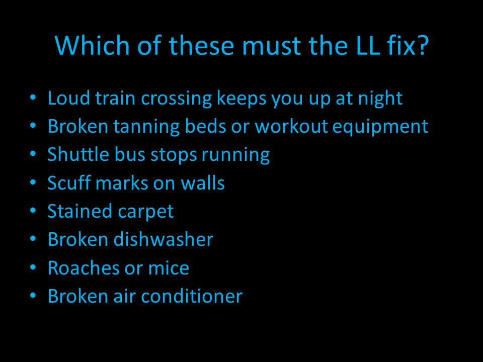 Which of these must the LL fix? Loud train crossing keeps you up at night Broken tanning beds or workout equipment Shuttle bus stops running Scuff mar