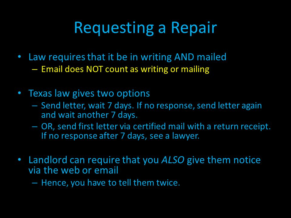 Requesting a Repair Law requires that it be in writing AND mailed – Email does NOT count as writing or mailing Texas law gives two options – Send lett