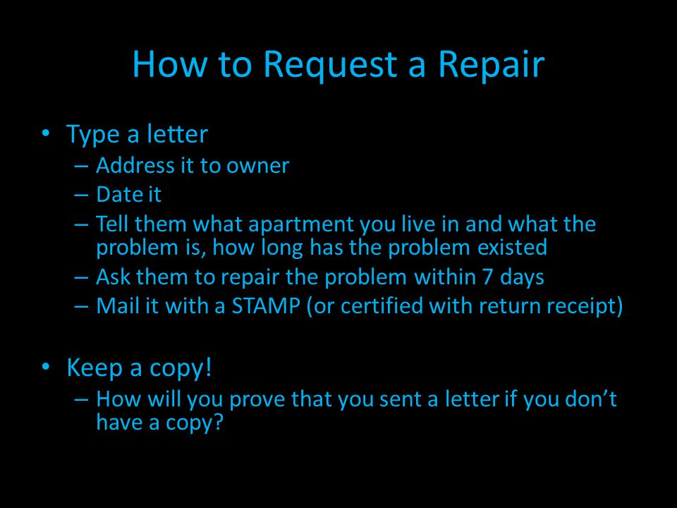 How to Request a Repair Type a letter – Address it to owner – Date it – Tell them what apartment you live in and what the problem is, how long has the