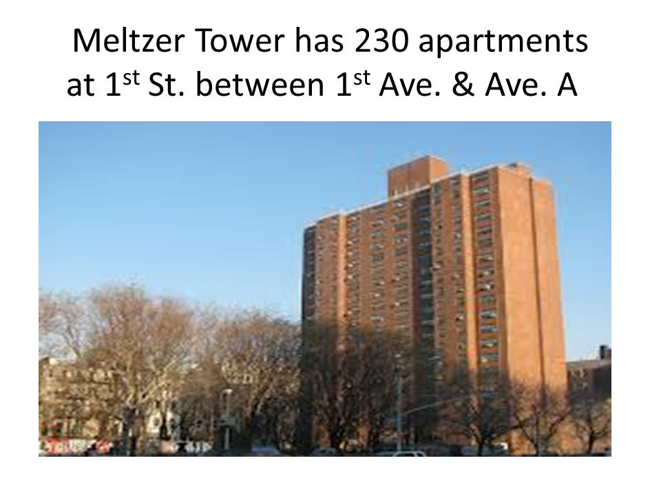 Meltzer Tower has 230 apartments at 1 st St. between 1 st Ave. & Ave. A