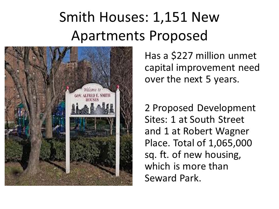 Smith Houses: 1,151 New Apartments Proposed Has a $227 million unmet capital improvement need over the next 5 years.